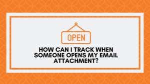 How can I track when someone opens my email attachment?