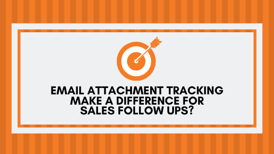 Email attachment tracking make a difference for sales follow ups?