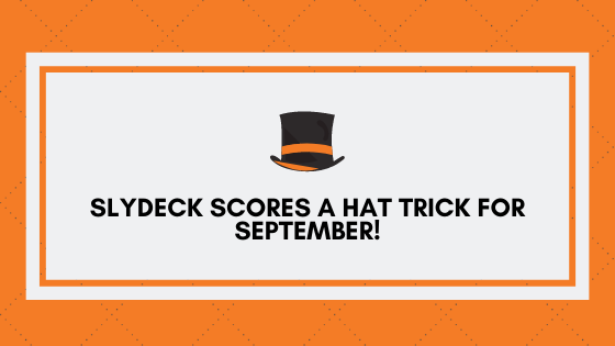 Slydeck scores a Hat Trick for September!