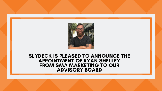 Slydeck is pleased to announce the appointment of Ryan Shelley from SMA Marketing to our Advisory Board.