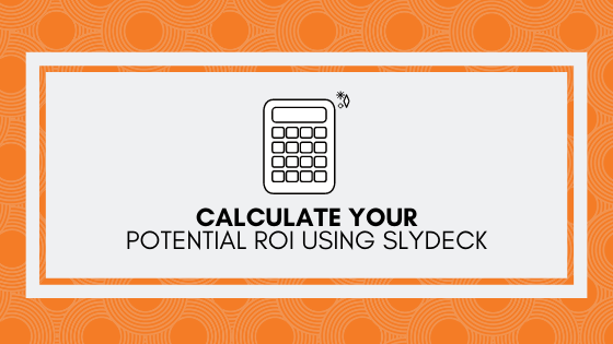 Calculate your potential ROI if using Slydeck attachment tracking links